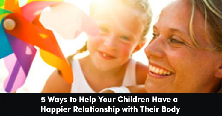 5-ways-to-help-your-children-have-a-healthier-relationship-with-their-body