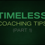 Timeless Coaching Tips: Part 1
