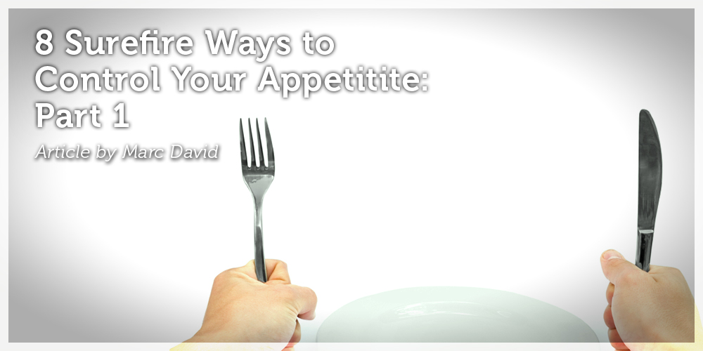 8 Surefire Ways to Control Your Appetitite