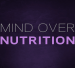 Mind Over Nutrtion