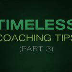 Timeless Coaching Tips: Part 3