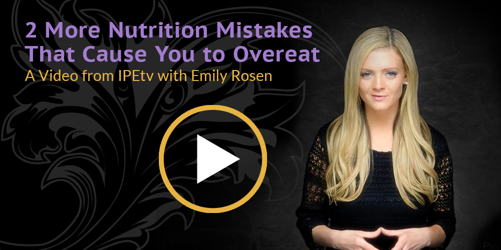 2 More Nutrition Mistakes That Cause You To Overeat
