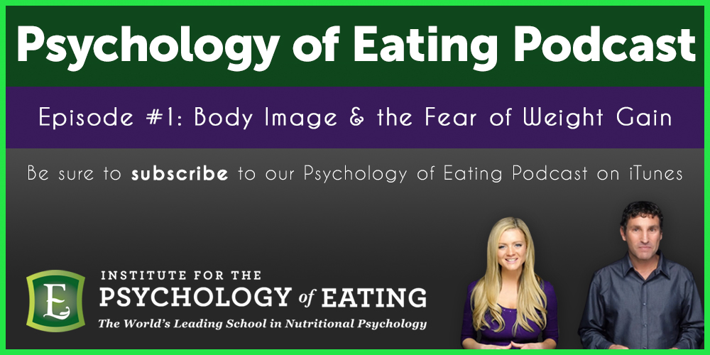 The Psychology of Eating Podcast Episode #1: Body Image & the Fear of Weight Gain