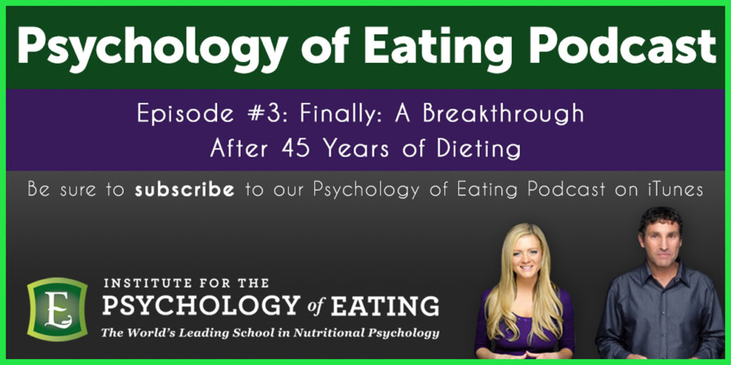 The Psychology of Eating Podcast  Episode #3: A Breakthrough After 45 Years of Dieting