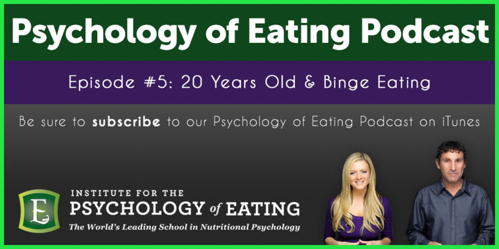 The Psychology of Eating Podcast Episode #5: 20 Years Old and Binge Eating