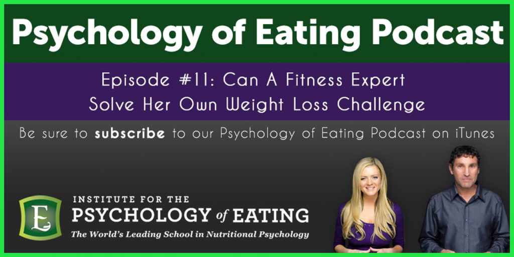 The Psychology of Eating Podcast  Episode #11: Can A Fitness Expert Solve Her Own Weight Loss Challenge