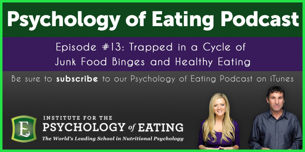 The Psychology of Eating Podcast  Episode #13: Trapped in a Cycle of Junk Food Binges and Healthy Eating