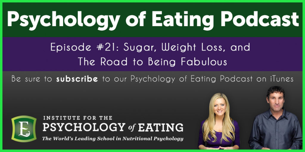 The Psychology of Eating Podcast Episode #21: Sugar, Weight Loss and the Road to Being Fabulous