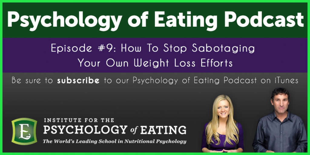The Psychology of Eating Podcast Episode #9: How To Stop Sabotaging Your Own Weight Loss Efforts