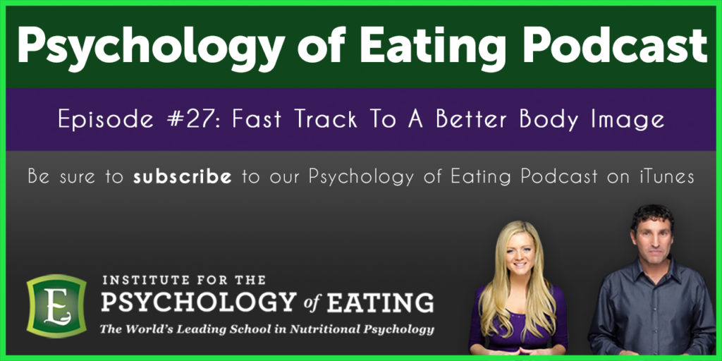The Psychology of Eating Podcast Episode #27: Fast Track To A Better Body Image