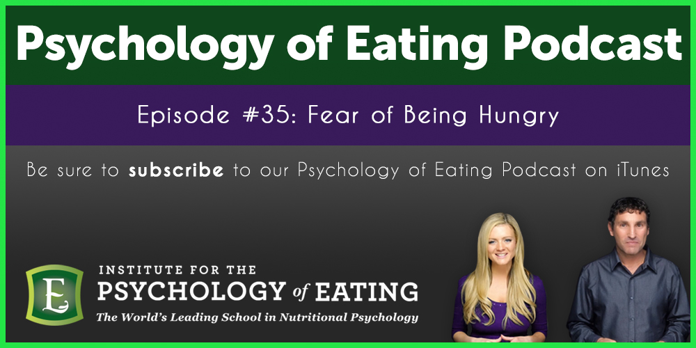 The Psychology of Eating Podcast Episode #35: Fear of Being Hungry