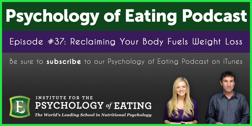 The Psychology of Eating Podcast Episode #37: Reclaiming Your Body Fuels Weight Loss