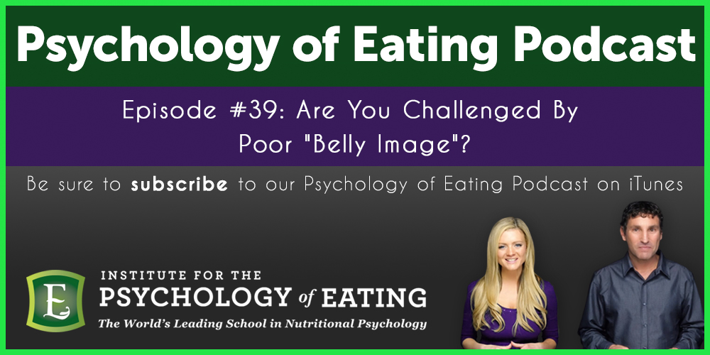 "The Psychology of Eating Podcast Episode #39: Are You Challenged By Poor ""Belly Image""?"