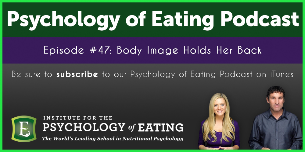 The Psychology of Eating Podcast Episode #47: Body Image Holds Her Back