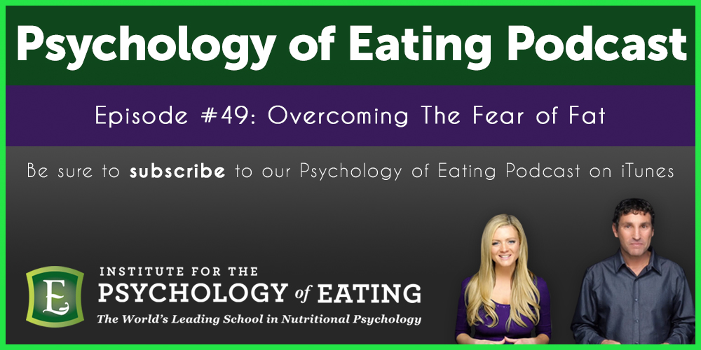 The Psychology of Eating Podcast Episode #49: Overcoming The Fear of Fat