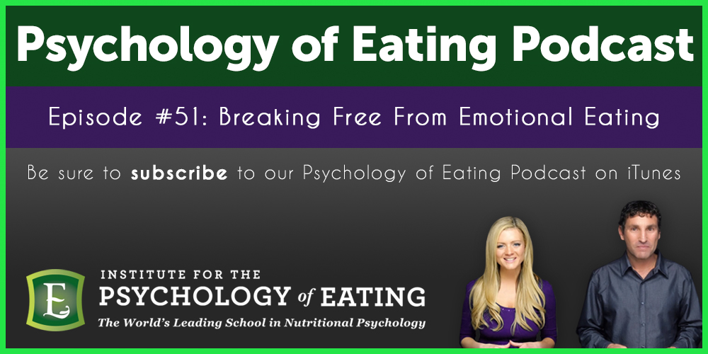 The Psychology of Eating Podcast Episode #51: Breaking Free From Emotional Eating