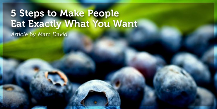 5 Steps to Make People Eat Exactly What You Want