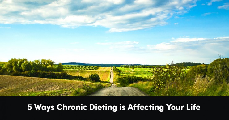 5-ways-chronic-dieting-is-affecting-your-life