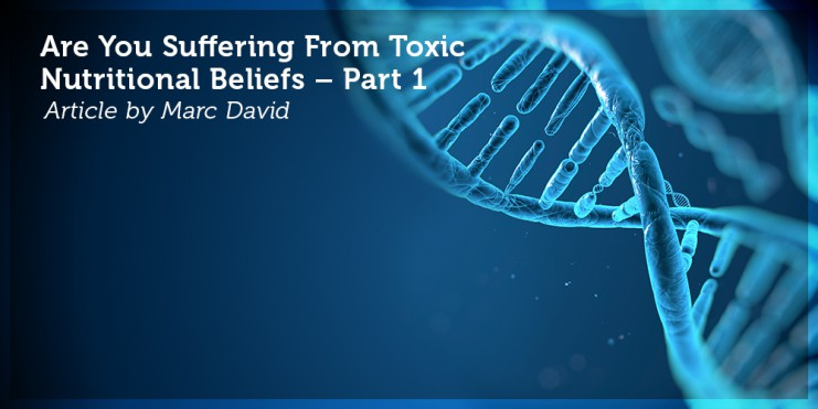 Are You Suffering From Toxic Nutritional Beliefs – Part 1