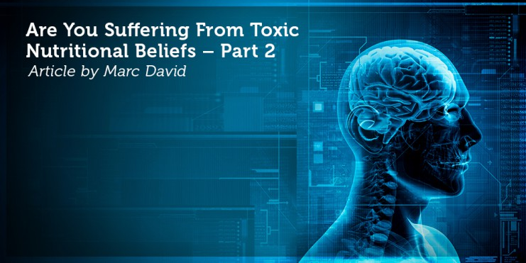 Are You Suffering From Toxic Nutritional Beliefs – Part 2