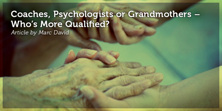 Coaches, Psychologists or Grandmothers - Who's More Qualified_