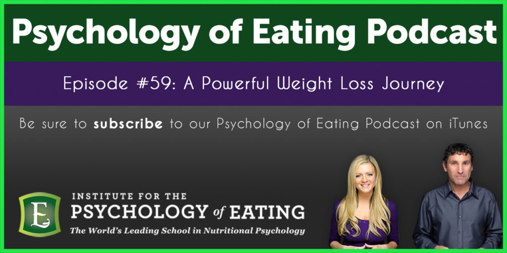 The Psychology of Eating Podcast Episode #59: A Powerful Weight Loss Journey