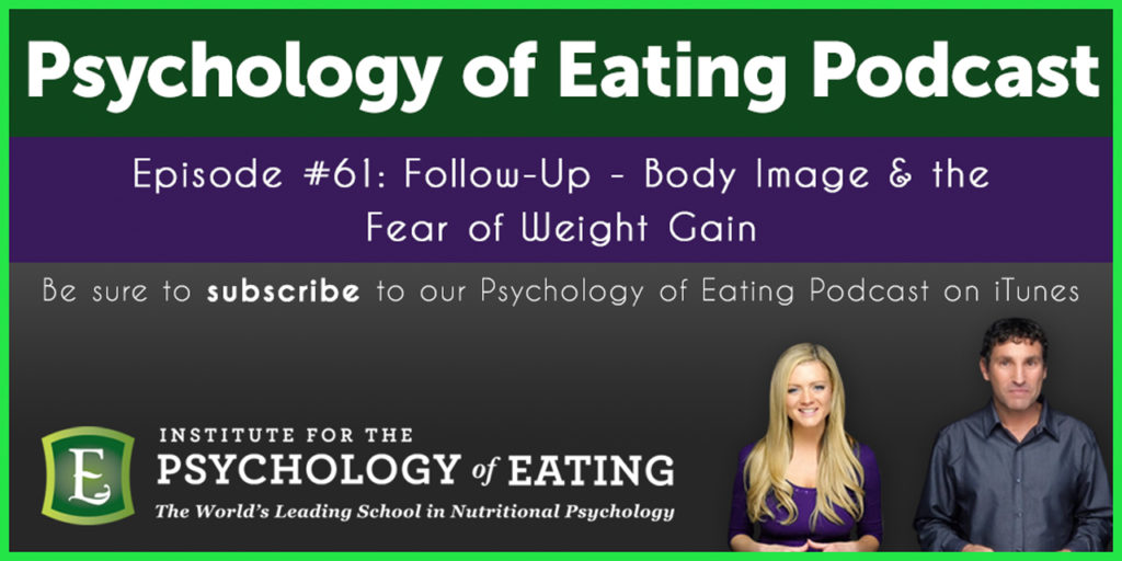 The Psychology of Eating Podcast Episode 61: Follow up – Body Image & the Fear of Weight Gain