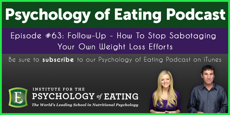 The Psychology of Eating Podcast Episode 63: Follow up – How To Stop Sabotaging Your Own Weight Loss Efforts