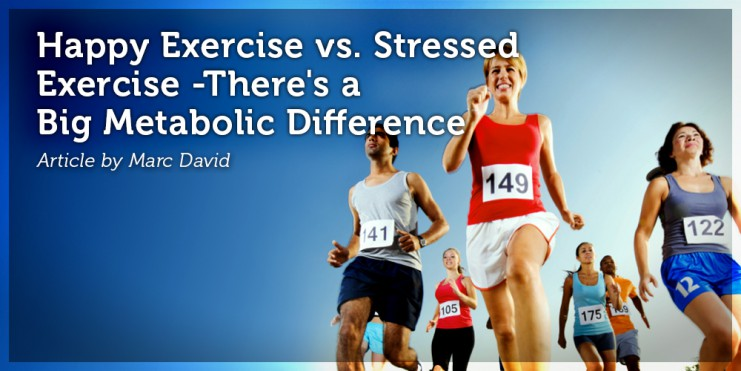 Happy Exercise vs. Stressed Exercise - There's a Big Metabolic Difference