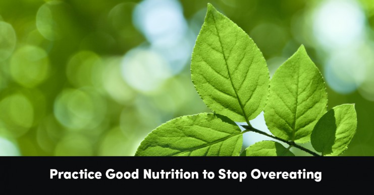 practice-good-nutrition-to-stop-overeating
