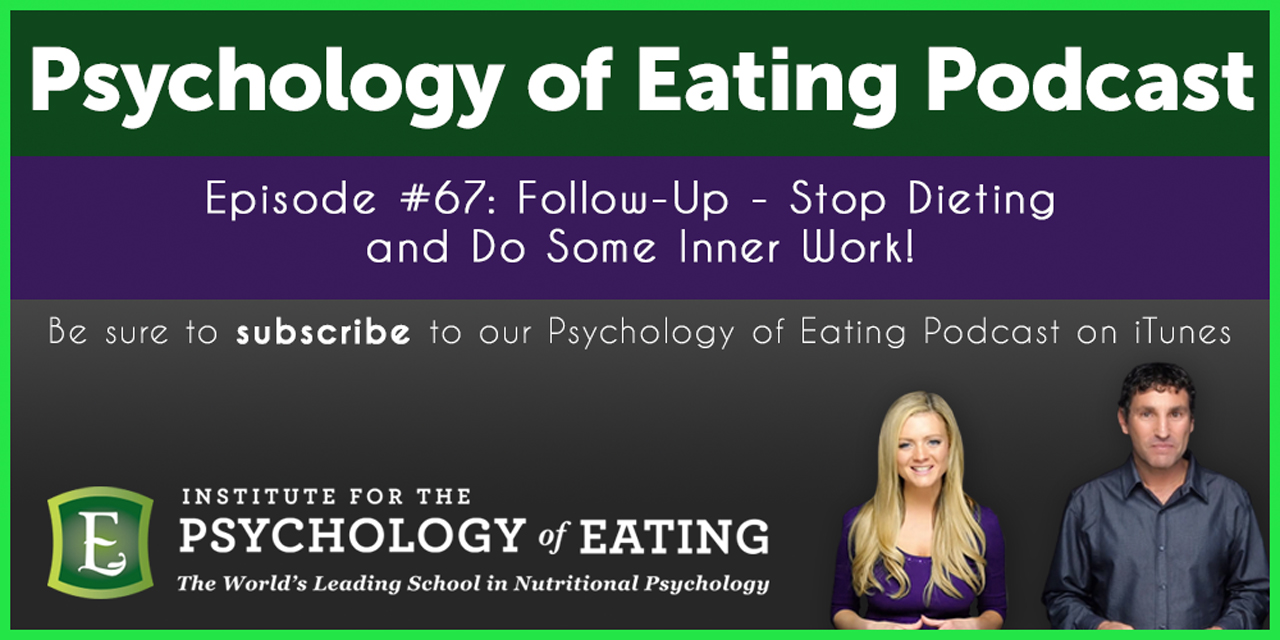 The Psychology of Eating Podcast Episode 67: Follow Up – Stop Dieting and Do Some Inner Work
