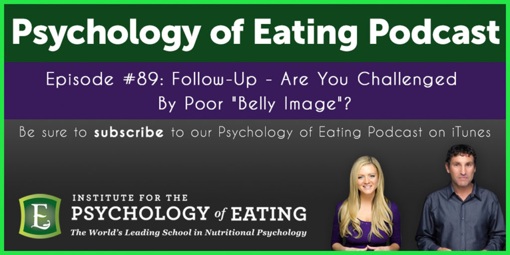 """The Psychology of Eating Podcast Episode 89: Followup – Are You Challenged By Poor """"Belly Image""""?"""