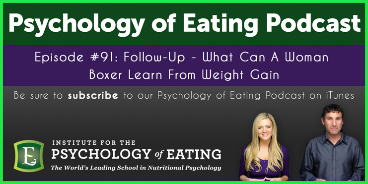 The Psychology of Eating Podcast Episode 91: Follow Up – What Can a Woman Boxer Learn from Weight Gain