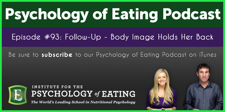 The Psychology of Eating Podcast Episode 93: Follow Up – Body Image Holds Her Back