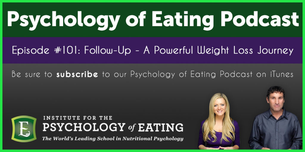 The Psychology of Eating Podcast Episode 101: Follow Up – A Powerful Weight Loss Journey