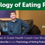 The Psychology of Eating Podcast Episode 143: Even a Great Health Coach can Struggle with Weight