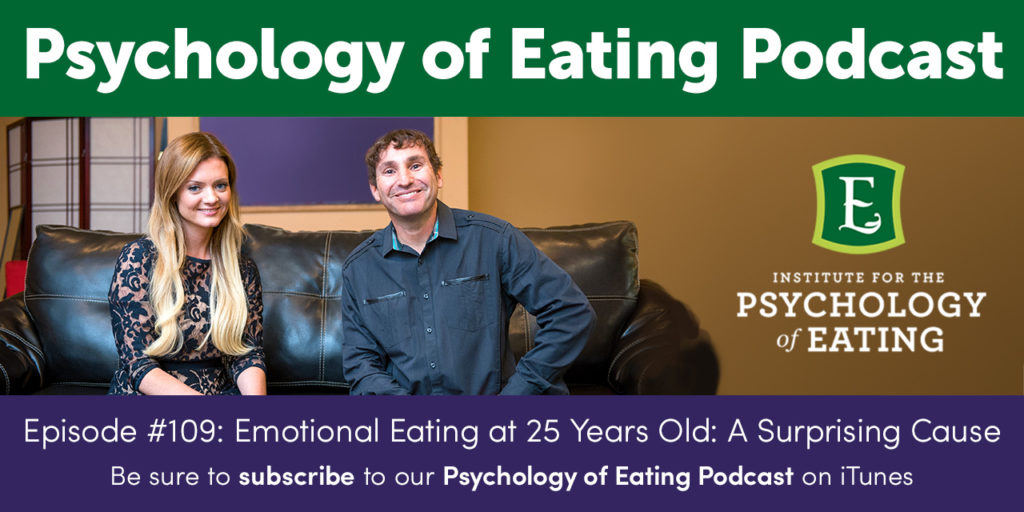 The Psychology of Eating Podcast Episode #109: Emotional Eating at 25 Years Old – A Surprising Cause