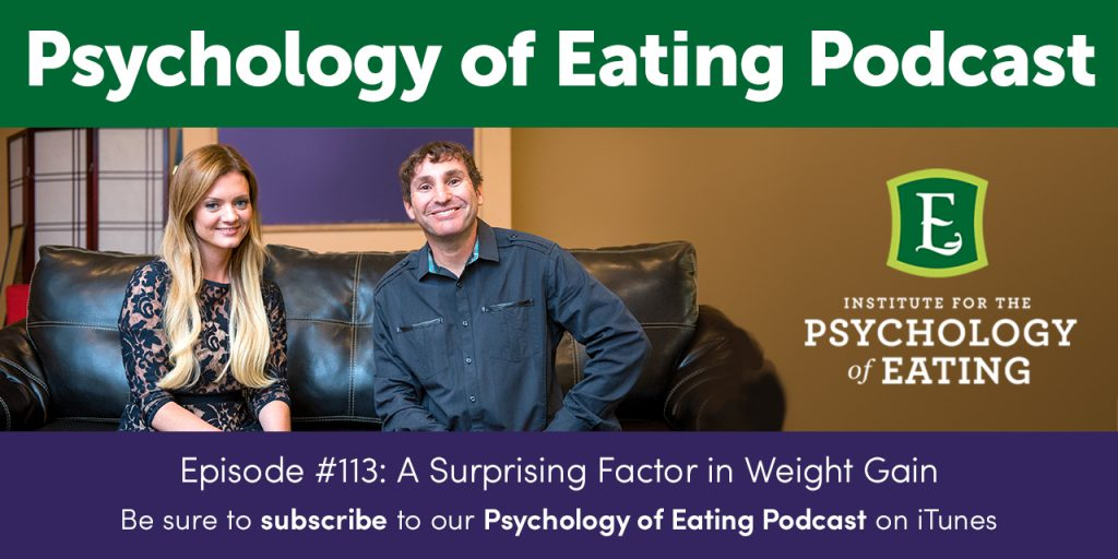 The Psychology of Eating Podcast Episode #113: A Surprising Factor in Weight Gain