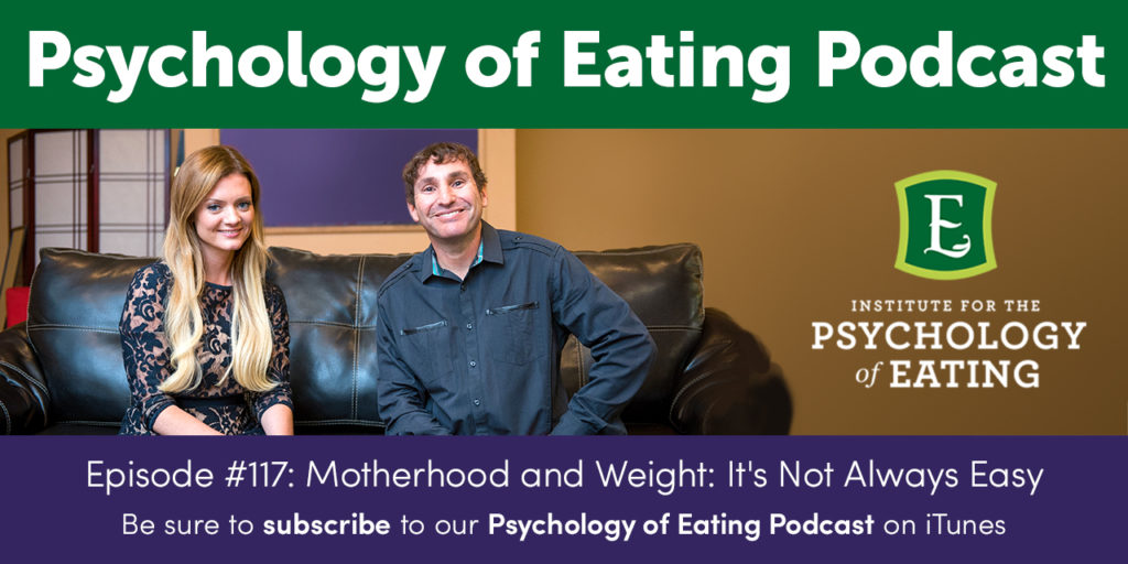 The Psychology of Eating Podcast Episode #117: Motherhood and Weight – It's Not Always Easy