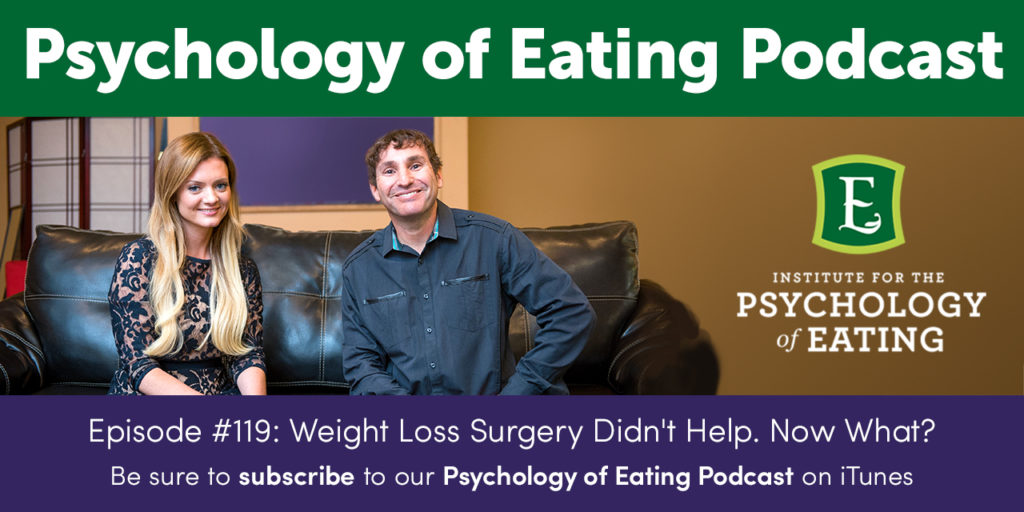 The Psychology of Eating Podcast Episode #119: Weight Loss Surgery Didn't Help. Now What?