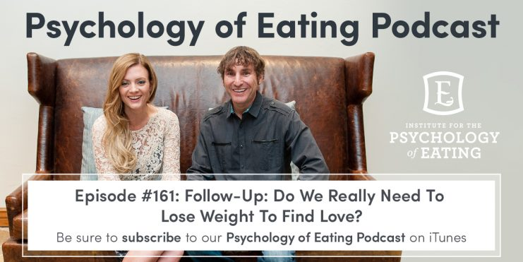 Psychology of Eating Podcast - Episode 161: Do We Really Need to Lose Weight to Find Love?
