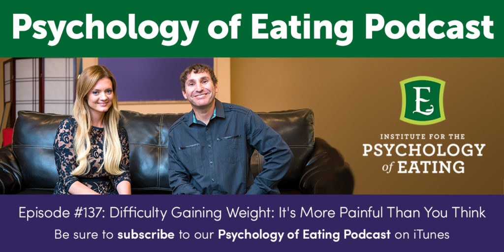 The Psychology of Eating Podcast Episode #137: Difficulty Gaining Weight – It's More Painful Than You Think