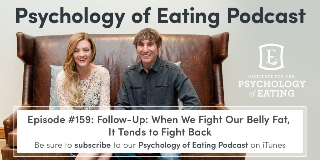Psychology of Eating Podcast Episode #159: Follow-Up: When We Fight Our Belly Fat, It Tends to Fight Back