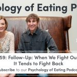 Psychology of Eating Podcast Episode 159 Follow Up When We Fight Our Belly Fat It Tends To Fight Back