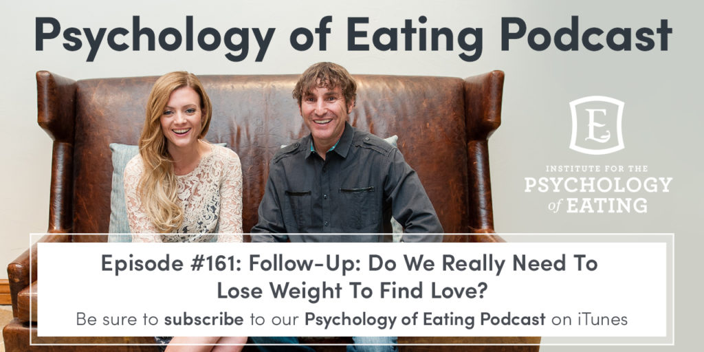 Psychology of Eating Podcast Episode #161: Follow-Up: Do We Really Need To Lose Weight To Find Love?