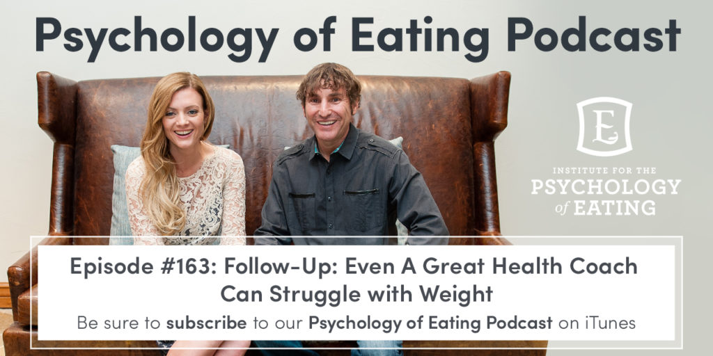 Psychology of Eating Podcast Episode #163: Follow-Up: Even A Great Health Coach Can Struggle with Weight