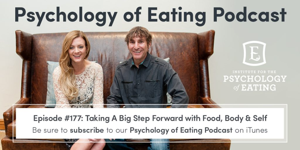 Psychology of Eating Podcast Episode #177: Taking A Big Step Forward with Food, Body & Self