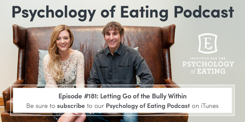 Psychology of Eating Podcast Episode #181: Letting Go of the Bully Within