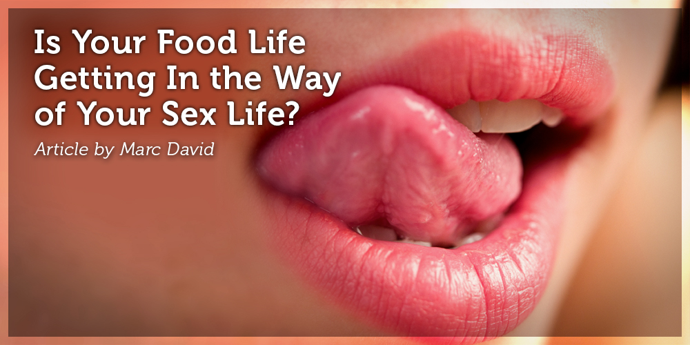 Is Your Food Life Getting In the Way of Your Sex Life?