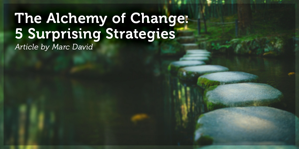 The Alchemy of Change: 5 Surprising Strategies on How to Change Yourself